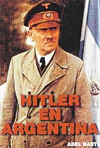 ОБЛОЖКА КНИГИ &#034ГИТЛЕР В АРГЕНТИНЕ&#034: ее автор, Абель Басти, уверен, что диктатору удалось избежать смерти в 1945 г.